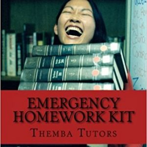 Emergency Homework Kit: Quick, Life-Saving Help for School Assignments, Themba Tutors